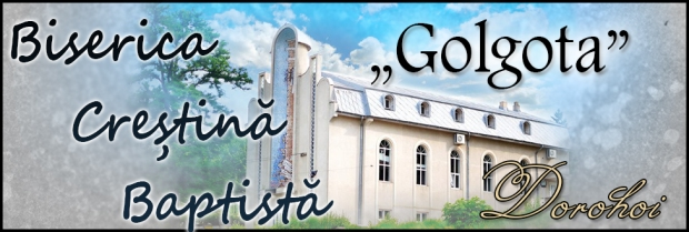 "Biserica Creștină Baptistă ""Golgota"" Dorohoi  (bisericabaptistadorohoi.ro)"