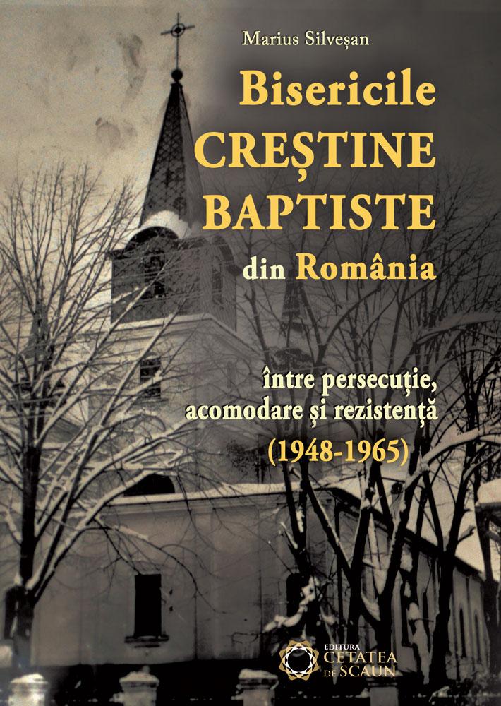 Apariții editoriale (8) - Marius Silveșan, Bisericile Creștine Baptiste din România între persecuție, acomodare și rezistență (1948-1965)