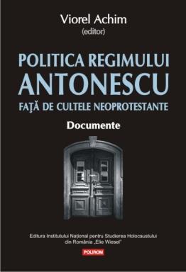 Viorel Achim, Politica Regimului Antonescu față de cultele neoprotestante. Documente coperta1