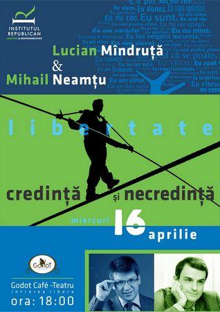 Lucian Mîndruță&Mihail Neamțu, Credință și necredință (16 aprilie 2014)