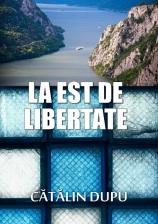 Cătălin Dupu, La est de libertate