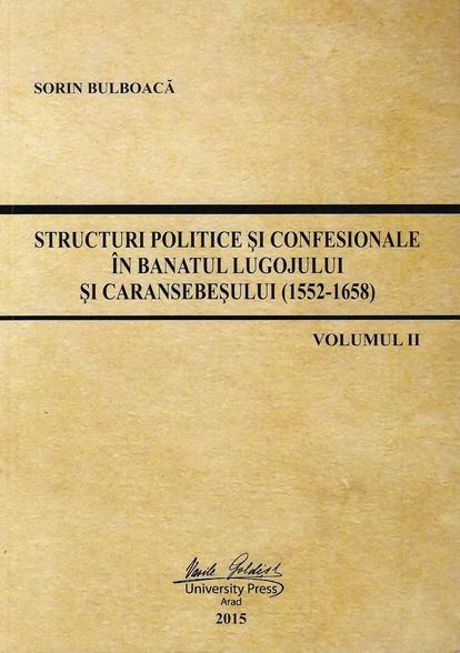 Sorin Bulboacă, Structuri politice si confesionale in Banatul Lugojului si caransebesului (1522-1658)